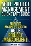 Agile Project Management QuickStart Guide: A Simplified Beginners Guide To Agile Project Management (Agile Project Management, Agile Software Development, Agile Development, Scrum)