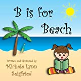 B is for Beach (Children s Vacation Series Book 2)