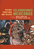 Celebraciones Mexicanas: History, Traditions, and Recipes (Rowman & Littlefield Studies in Food and Gastronomy)