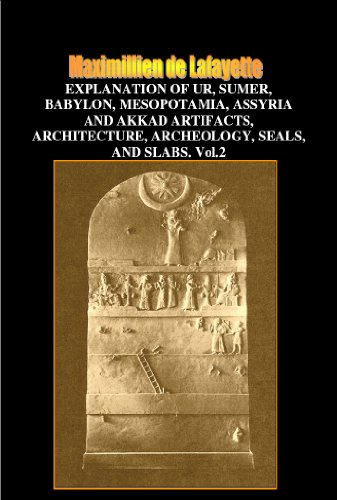 Explanation of Ur, Sumer, Babylon, Mesopotamia, Assyria and Akkad Artifacts, Architecture, Archeology, Seals, and Slabs. Vol.2 (Illustrated history of ancient civilizations, arts and languages)