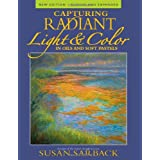 Capturing Radiant Light & Color in Oils and Pastels ~ Susan Sarback