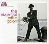 The Essential Willie Colon: A Man and His Music