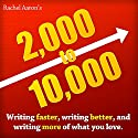 2K to 10K: Writing Faster, Writing Better, and Writing More of What You Love (       UNABRIDGED) by Rachel Aaron Narrated by Arial Burnz