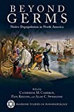 img - for Beyond Germs: Native Depopulation in North America (Amerind Studies in Archaeology) book / textbook / text book