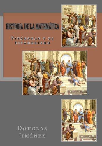 Historia de la Matem tica: Pit goras y el pitagorismo (Spanish Edition)