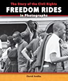 img - for The Story of the Civil Rights Freedom Rides in Photographs (Story of the Civil Rights Movement in Photographs) book / textbook / text book