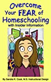 Overcome Your Fear of Homeschooling with Insider Information (Learning Abled Kids How-To Books for Enhanced Educational Outcomes Book 1)