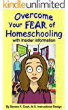 Overcome Your Fear of Homeschooling with Insider Information (Learning Abled Kids' How-To Books for Enhanced Educational Outcomes Book 1)