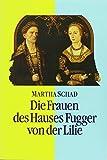 img - for Die Frauen Des Hauses Fugger Von Der Lilie (15.-17. Jahrhundert): Augsburg - Ortenburg - Trient (Studien Zur Fuggergeschichte) by Martha Schad (1989-08-06) book / textbook / text book