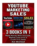 YouTube: Marketing: Sales: 3 Books in 1: Make Money With YouTube, Market Like A Pro & Crush It In Sales (YouTube Social Media Business Marketing ... Followers and Advertising and Tips Book)