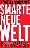 Smarte neue Welt: Digitale Technik und die Freiheit des Menschen