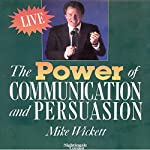 The Power of Communication and Persuasion: Six Keys to Forgiving Yourself and Others | Michael Wickett