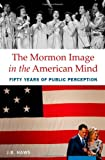 img - for The Mormon Image in the American Mind: Fifty Years of Public Perception book / textbook / text book