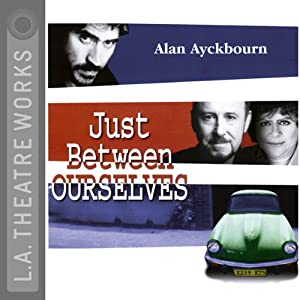 Just Between Ourselves (Dramatized) | [Alan Ayckbourn]
