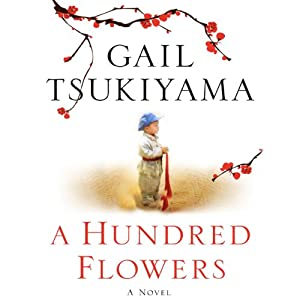 A Hundred Flowers: A Novel | [Gail Tsukiyama]
