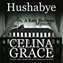 Hushabye: A Kate Redman Mystery, Book 1 (       UNABRIDGED) by Celina Grace Narrated by Samara Naeymi