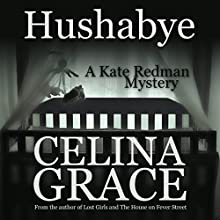 Hushabye: A Kate Redman Mystery, Book 1 (       UNABRIDGED) by Celina Grace Narrated by Samara Naeymi
