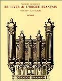 echange, troc Norbert Dufourcq - Le Livre de l'orgue français, tome 3 : La facture, volume 2 : Du préclassiçisme au préromantisme (1640-1789)