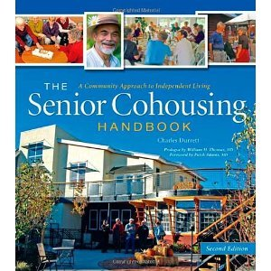 The Senior Cohousing Handbook, 2nd Edition: A Community Approach to Independent Living (Senior Cohousing Handbook: A Community Approach to Independent) [Paperback] [2009] Second Edition Ed. Charles Durrett by New Society Publishers