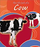 The Life Cycle of a Cow (Life Cycles (Peeble Books/Capstone))