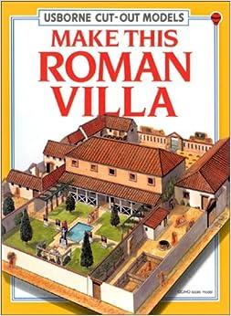 Make This Roman Villa (Cut-Out Models): Iain Ashman, Anne Millard