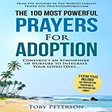 The 100 Most Powerful Prayers for Adoption: Construct an Atmosphere of Nurture to Integrate Your Loved Ones Audiobook by Toby Peterson Narrated by Denese Steele, John Gabriel