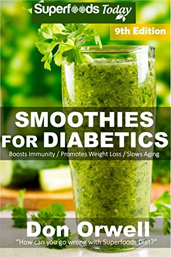 Smoothies for Diabetics: Over 135 Quick & Easy Gluten Free Low Cholesterol Whole Foods Blender Recipes full of Antioxidants & Phytochemicals (Diabetic Smoothies Natural Weight Loss Transformation) by Don Orwell