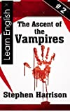 The Ascent of the Vampires - Book 2 (The Ascent of the Vampires - Intermediate English) (English Edition)