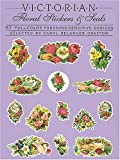 Victorian Floral Stickers and Seals: 62 Full-Color Pressure-Sensitive Designs