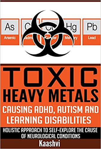 Toxic Heavy Metals Causing ADHD, Autism and Learning Disabilities
