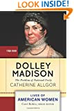 Dolley Madison: The Problem of National Unity (Lives of American Women)