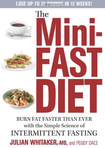 The Mini-Fast Diet: Burn Fat Faster Than Ever with the Simple Science of Intermittent Fasting