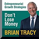 Don't Lose Money: Entrepreneural Growth Strategies Speech by Brian Tracy Narrated by Brian Tracy
