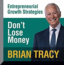 Don't Lose Money: Entrepreneural Growth Strategies  by Brian Tracy Narrated by Brian Tracy