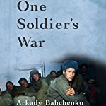 One Soldier's War | Arkady Babchenko,Nick Allen - translator