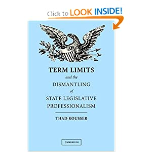 Term Limits and the Dismantling of State Legislative Professionalism Thad Kousser