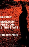Marxism, Freedom And The State (0900384271) by Mikhail Bakunin