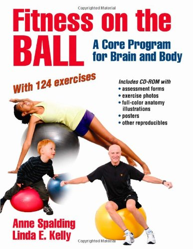 Fitness on the Ball: A Core Program for Brain and Body: A Core Program for the Brain and Body: Anne Spalding, Linda E...