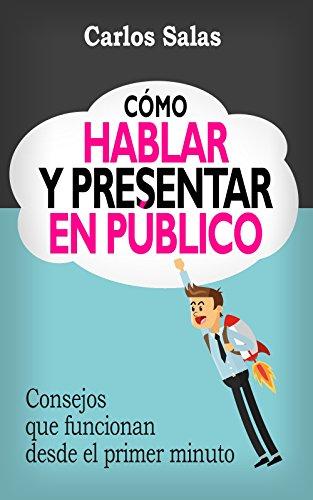 Cómo Hablar y Presentar en Público: Consejos que funcionan desde el primer minuto