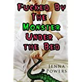 Fucked by the Monster Under the Bed (Monster Sex) ~ Jenna Powers