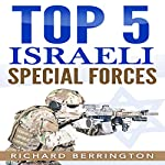 Top 5 Israeli Special Forces | Richard Berrington
