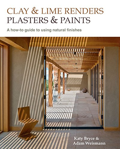 Clay and Lime Renders, Plasters and Paints: A How-To Guide to Using Natural Finishes (Sustainable Building) PDF