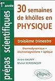echange, troc André Baumy - 30 semaines de khôlles en physique : troisième trimestre: Thermodynamique - Electromagnétisme - Optique