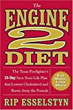 The Engine 2 Diet: The Texas Firefighters 28-Day Save-Your-Life Plan that Lowers Cholesterol and Burns Away the Pounds