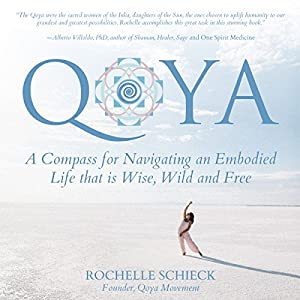Qoya: A Compass for Navigating an Embodied Life That Is Wise, Wild and Free Audiobook