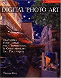 cover of Digital Photo Art: Transform Your Images with Traditional & Contemporary Art Techniques