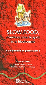 Slow food, manifeste pour le go�t et la biodiversit� : La malbouffe ne passera pas ! par Carlo Petrini