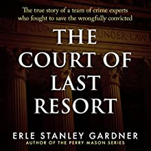 The Court of Last Resort: The True Story of a Team of Crime Experts Who Fought to Save the Wrongfully Convicted | Livre audio Auteur(s) : Erle Stanley Gardner Narrateur(s) : Mel Foster