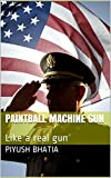Paintball Machine Gun: Like a real gun