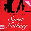 Sweet Nothing (       UNABRIDGED) by Alison May Narrated by Geraldine Sharrock, Julia Barrie, Leighton Pugh, Ben Allen